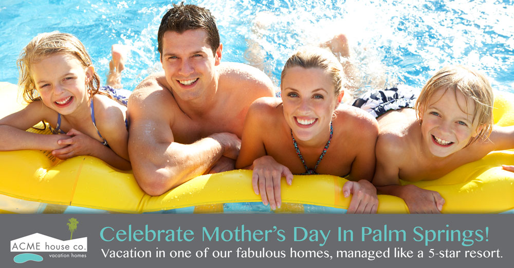 Mother's Day In Palm Springs Vacation Home Rental