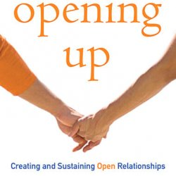 Opening Up: A Guide to Creating and Sustaining Open Relationships by Tristan Taormino