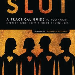 The Ethical Slut, 2nd Edition: A Practical Guide to Polyamory, Open Relationships & Other Adventures