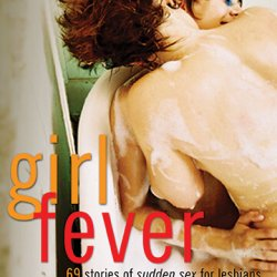 Girl Fever: 69 Stories of Sudden Sex for Lesbians Edited by Sacchi Green
