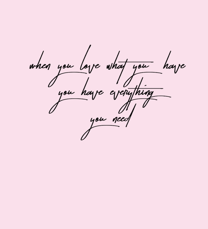 love what you have quote