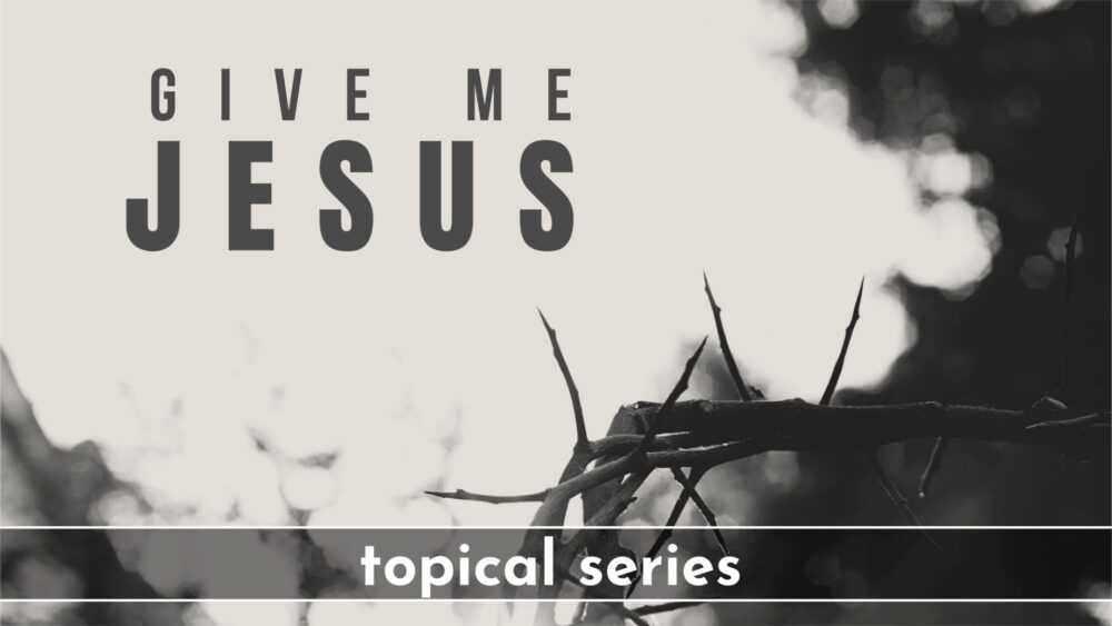 Give Me Jesus (Current Study)
