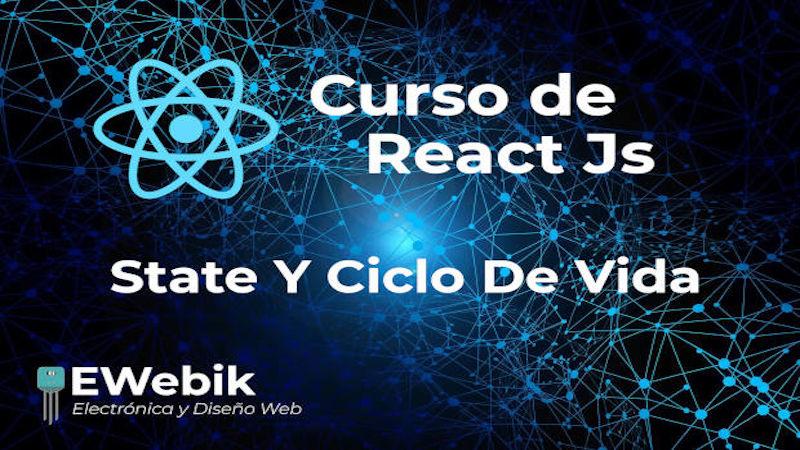 Comprendiendo el State y Ciclo de vida de los componentes en REACT JS