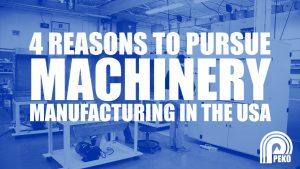 4 Reasons to Pursue Machinery Manufacturing in the USA
