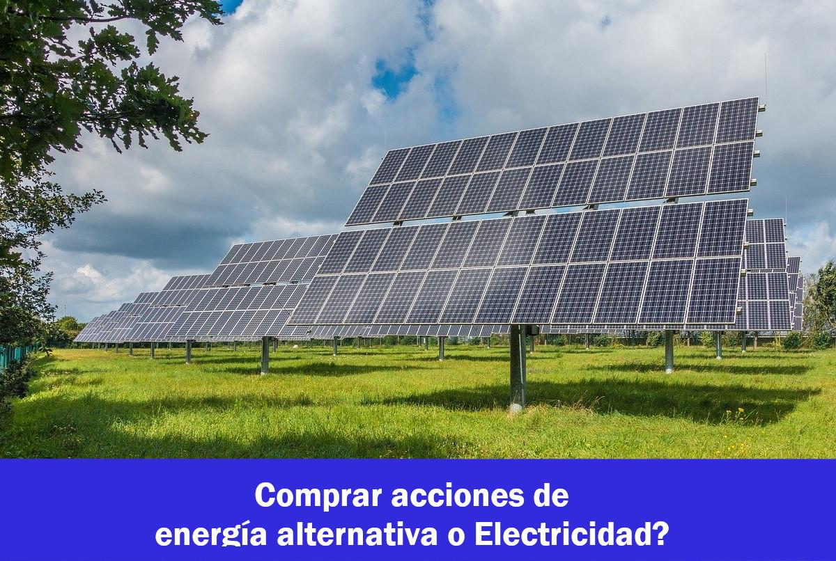 Comprar acciones de Electricas o de Energía Alternativa?