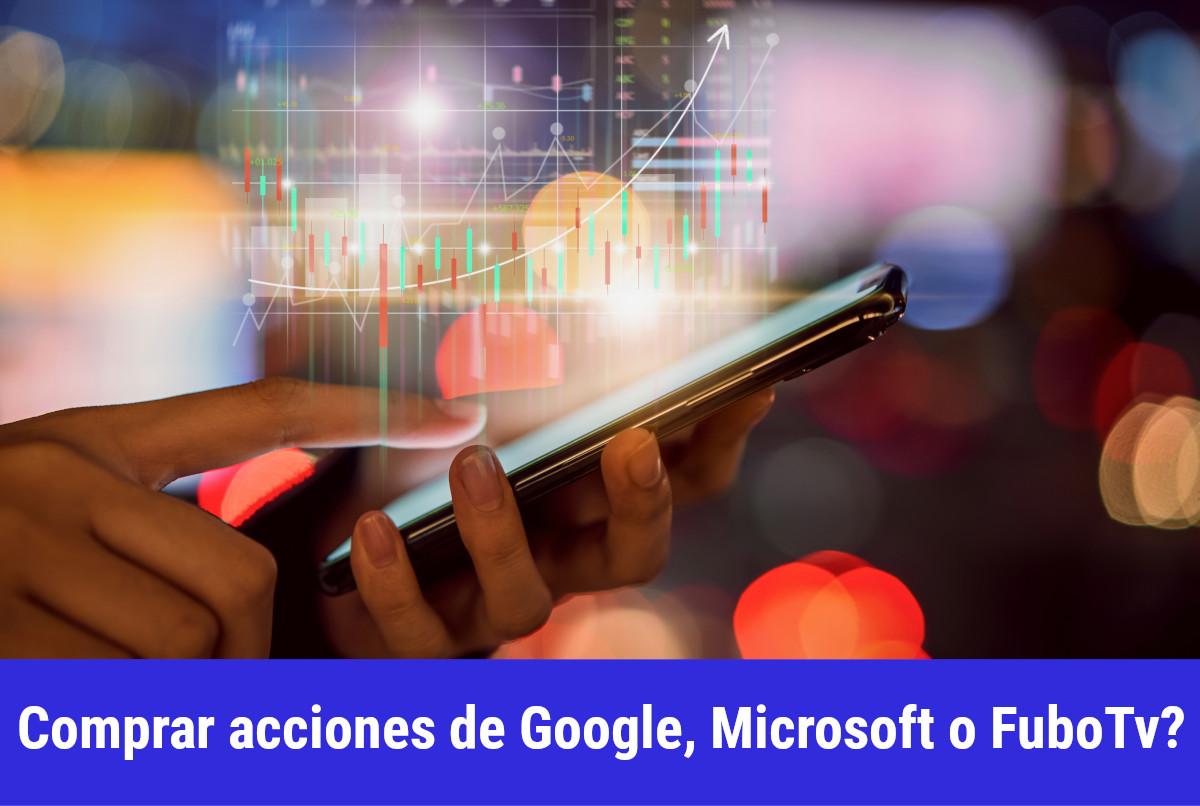 Debo comprar acciones de Google, Microsoft o FuboTv?