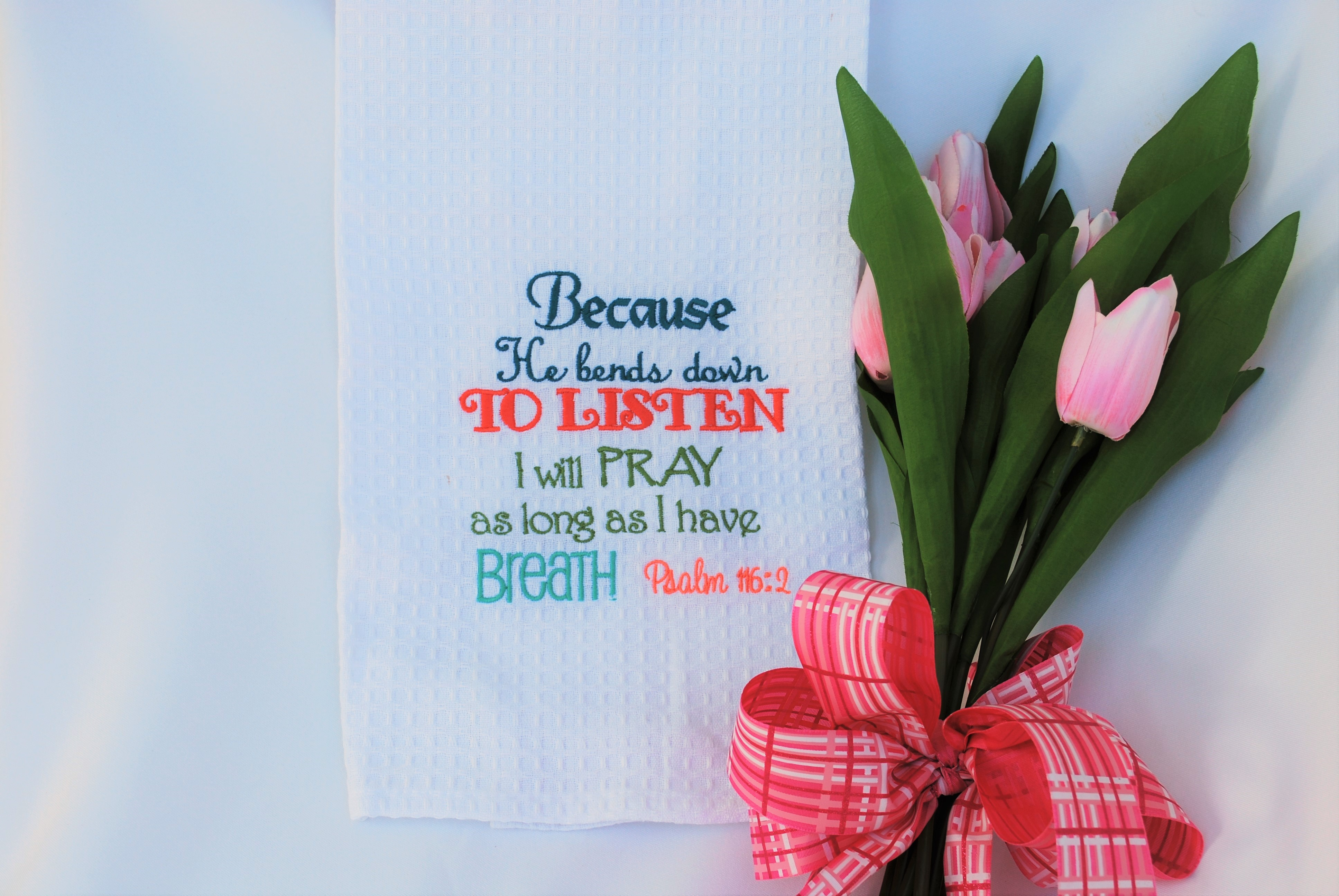 Kitchen Towel, Because He Bends Down to Listen, I Will Pray