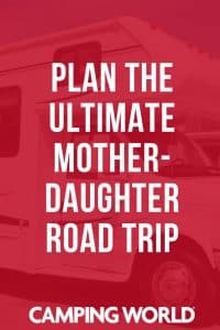 Plan the ultimate mother daughter roadtrip