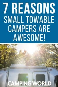 7 reasons small towable campers are awesome