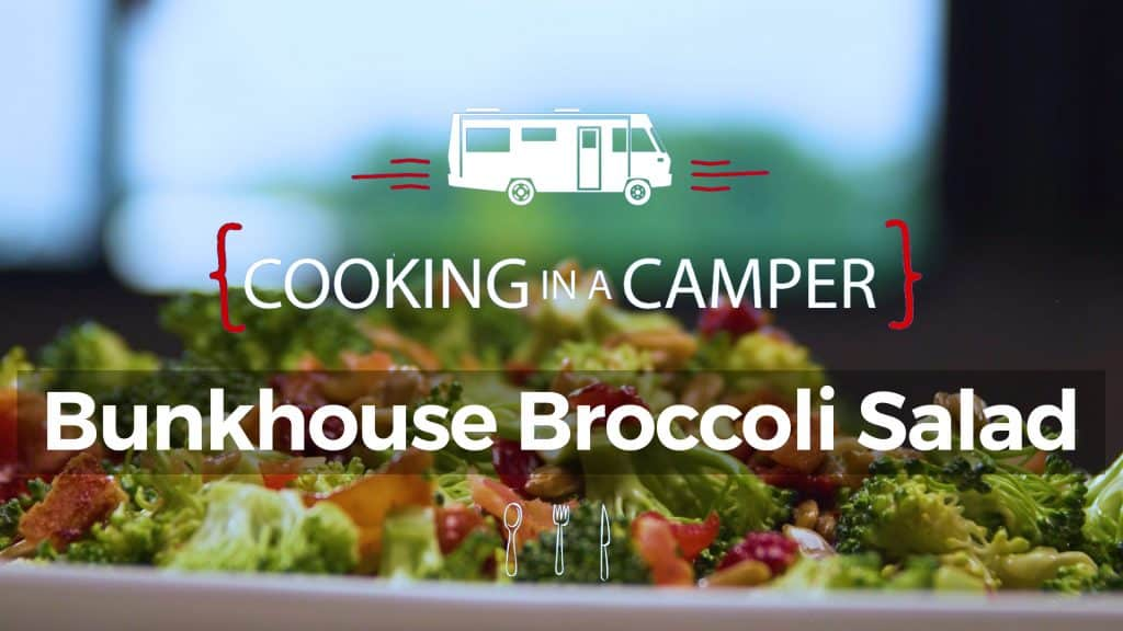 Cooking in a camper bunkhouse broccoli salad