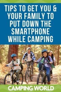 Tips to Get You and Your Family to Put Down the Smartphone While Camping