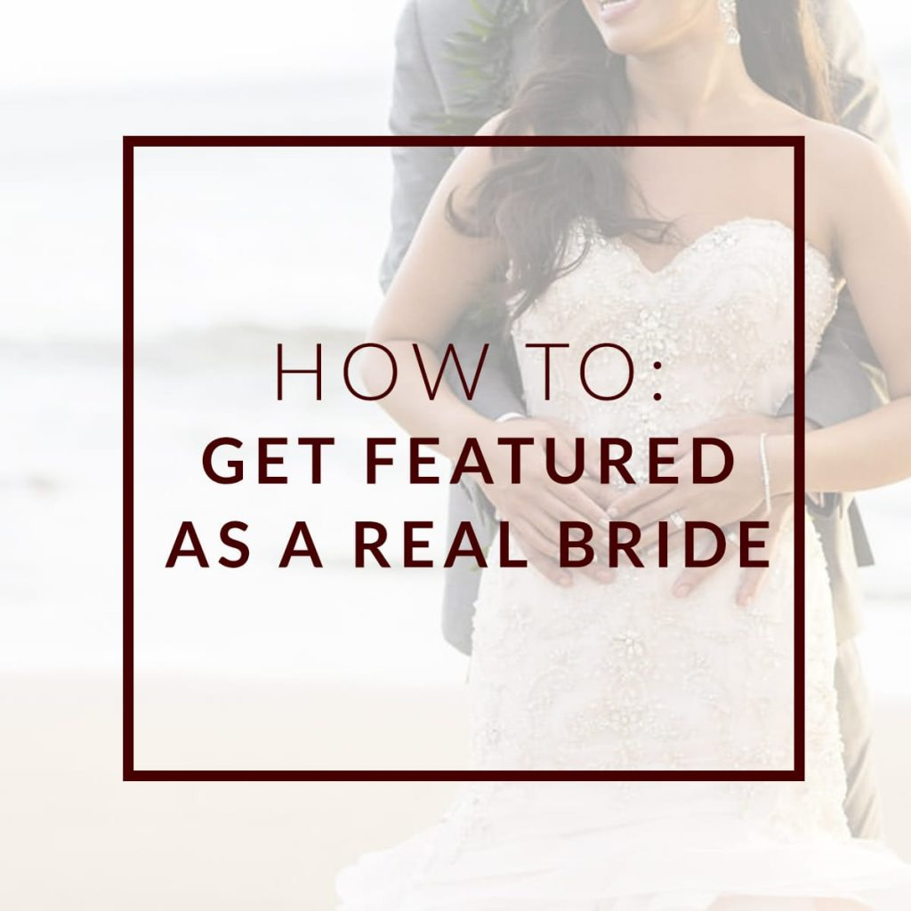 How To: Get Featured As A Real Bride