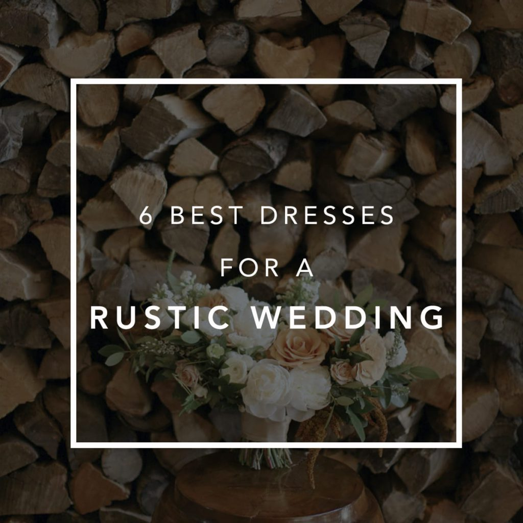 6 Best rustic wedding dresses for a rustic wedding.