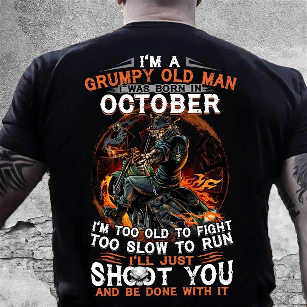 Im A Grumpy Old Man I Was Born In October Shirt