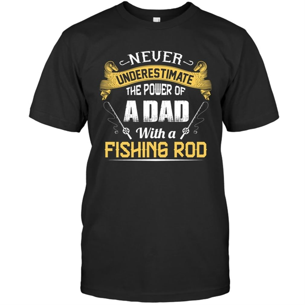 Fishing - Never Underestimate The Power Of A Dad With A Fishing Rod Size Up To 5xl
