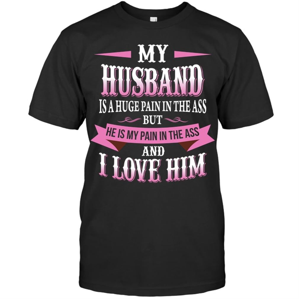 Family - My Husband Is A Huge Pain In The Ass But He Is My Pain In The Ass And I Love Him Size Up To 5xl