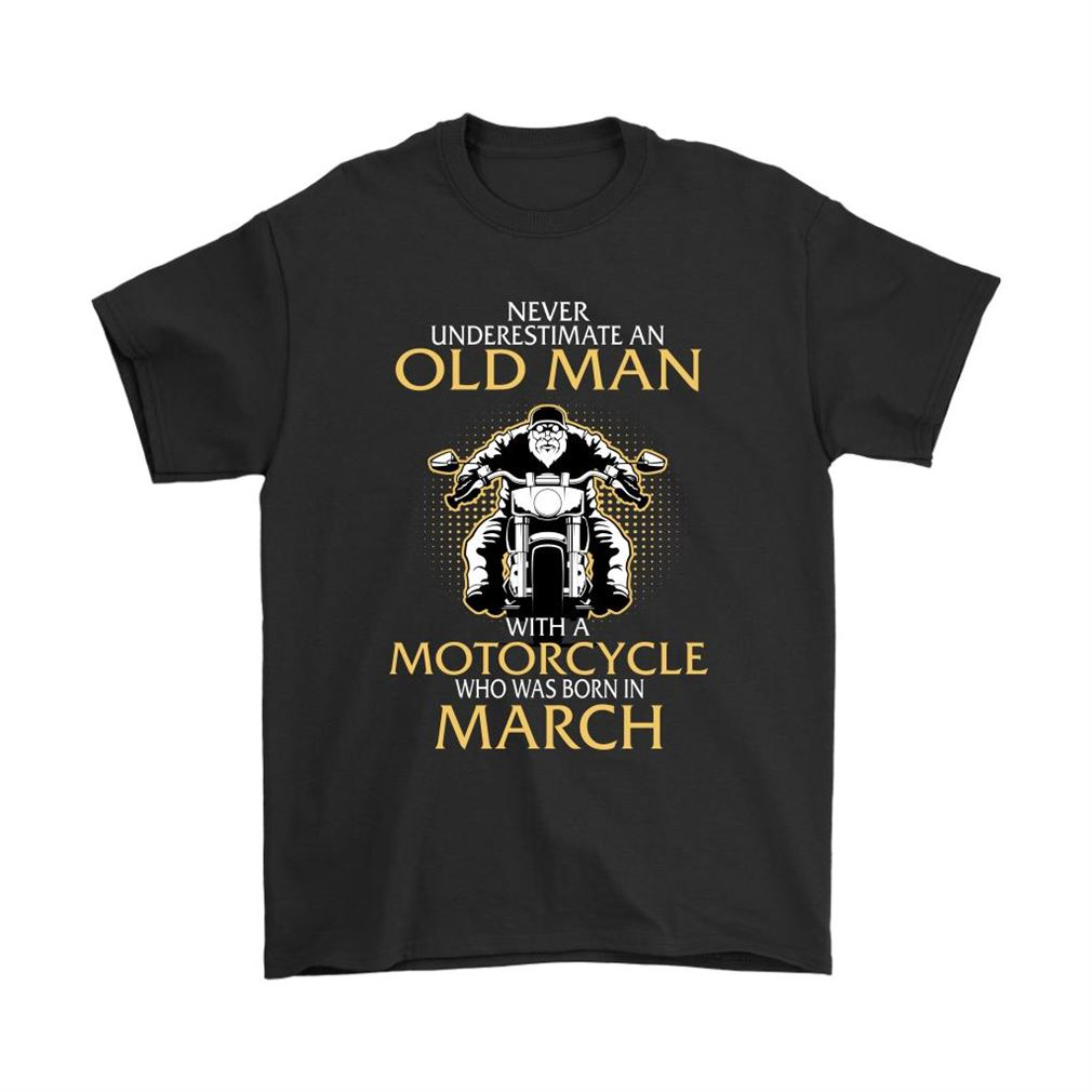 Never Underestimate Old Man With A Motorcycle Born In March Shirts Size Up To 5xl