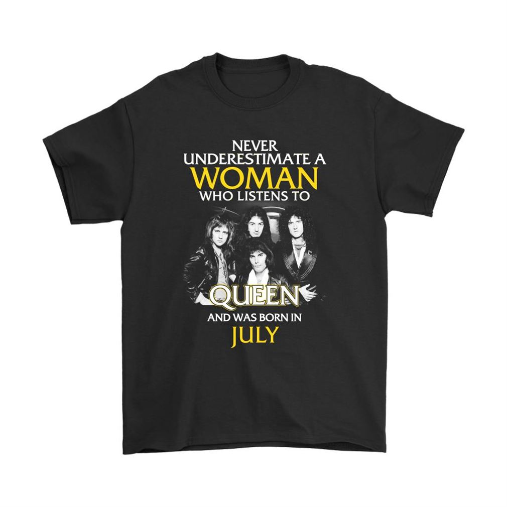Never Underestimate Woman Who Listens To Queen Born In July Shirts Plus Size Up To 5xl