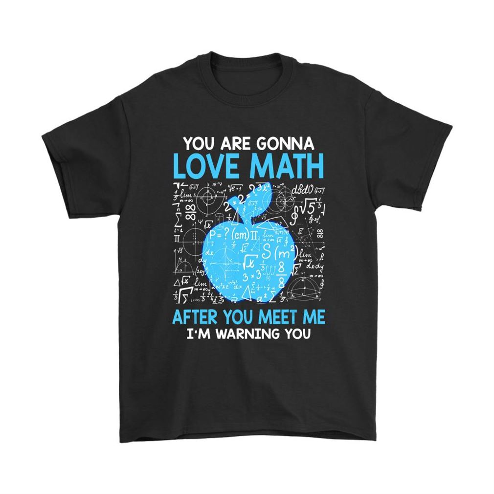 You Are Gonna Love Math After You Meet Me Teacher Shirts Full Size Up To 5xl