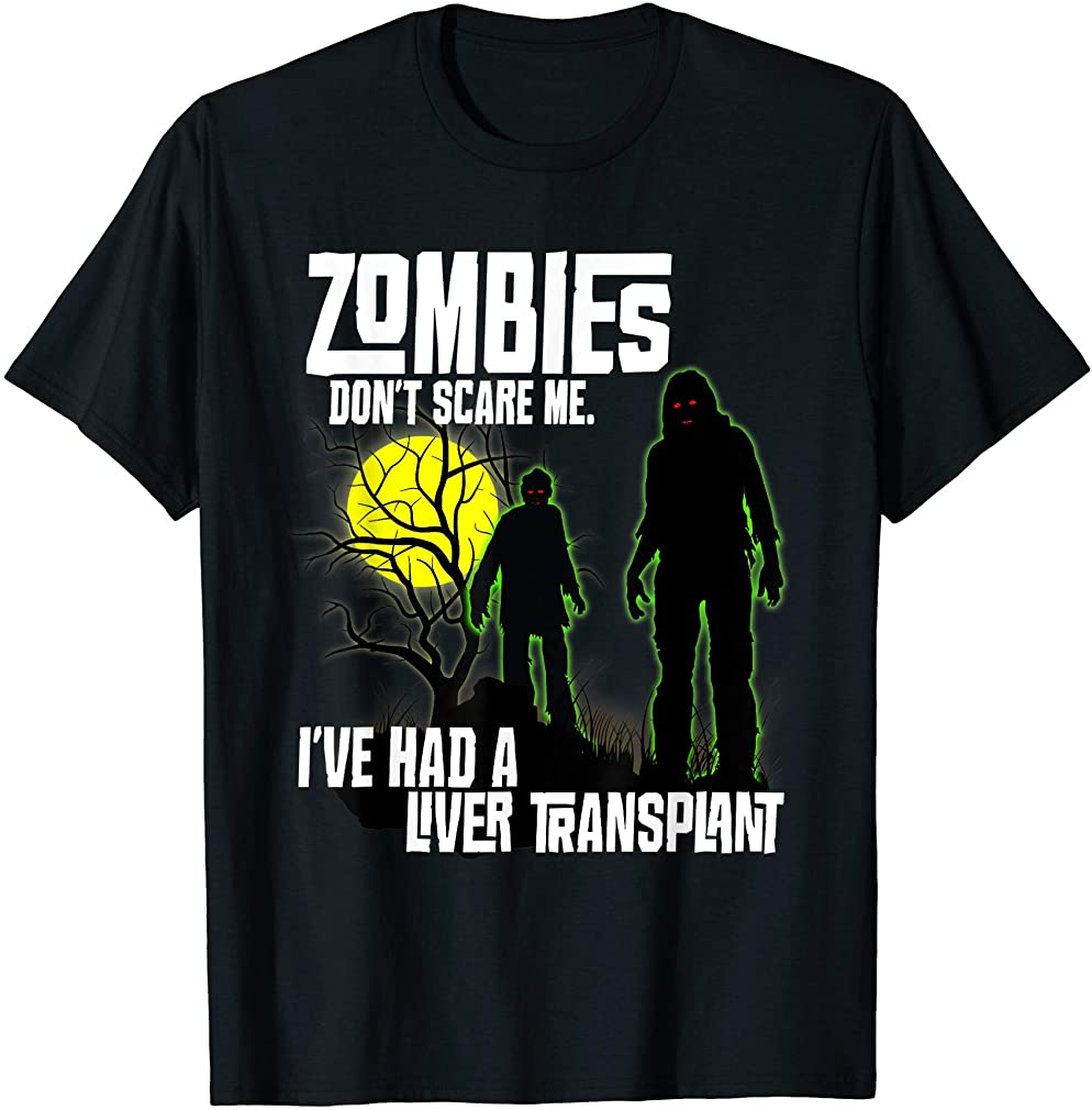 Zombies Dont Scare Me Ive Had A Liver Transplant Halloween T-shirt Size Up To 5xl