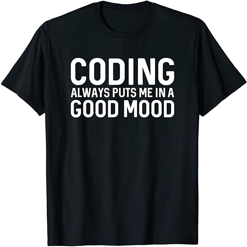 Developer Coding Always Puts Me In A Good Mood Funny Gift Size Up To 5xl