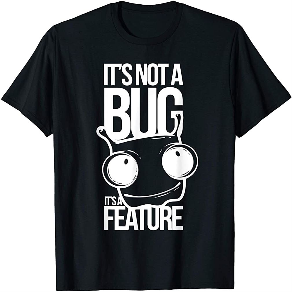 Not A Bug Its A Feature Funny Programmer Software Developer Size Up To 5xl