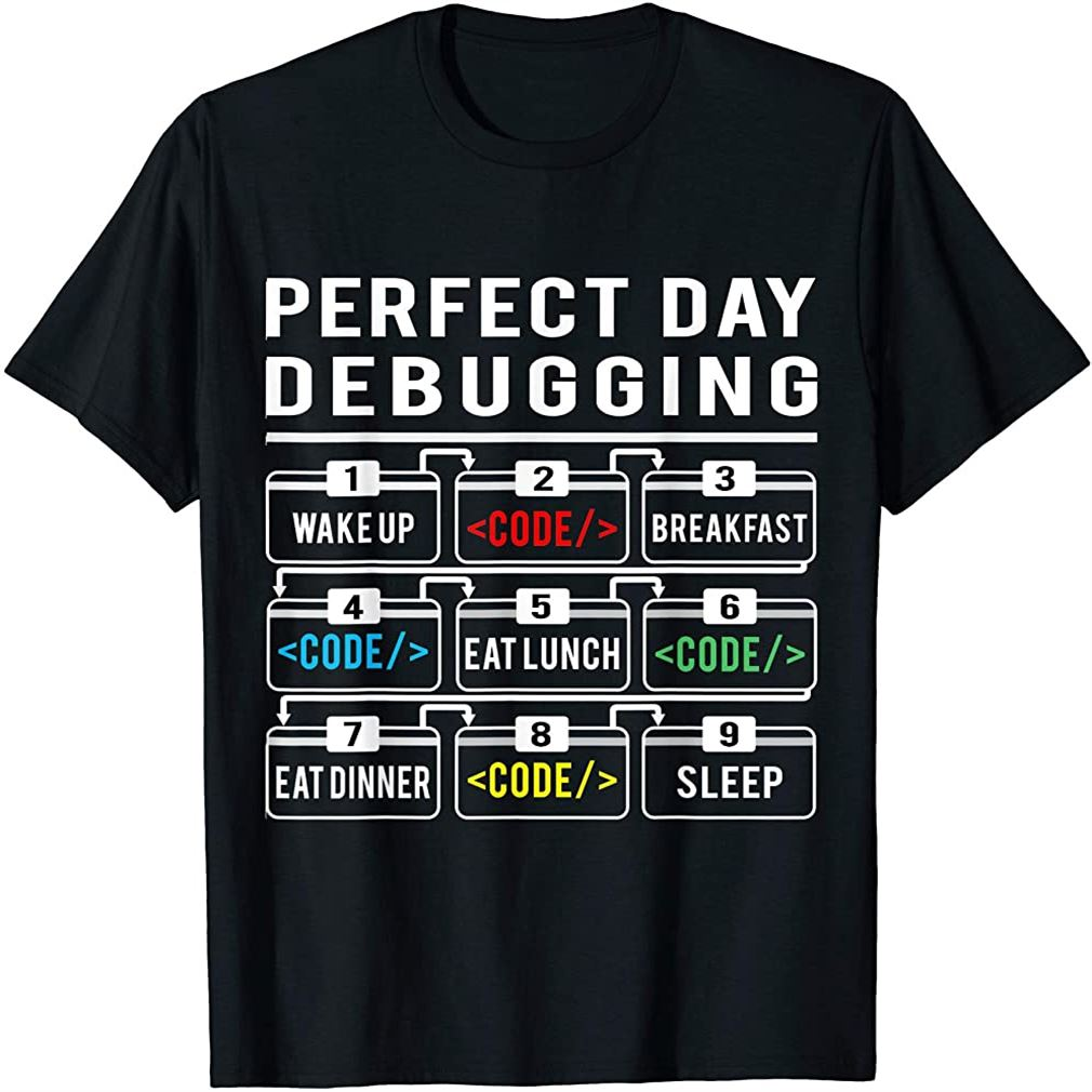Perfect Day Debugging Funny Programming Coding Computer Geek Plus Size Up To 5xl