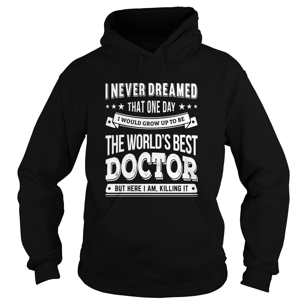 Doctor Shirt - Worlds Best Doctor Hodies Plus Size Up To 5xl
