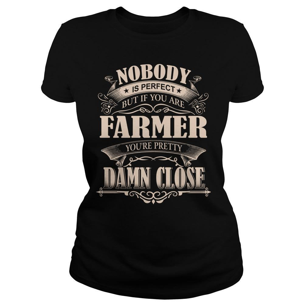 Farmer Nobody Is Perfect But If You Are Farmer Size Up To 5xl