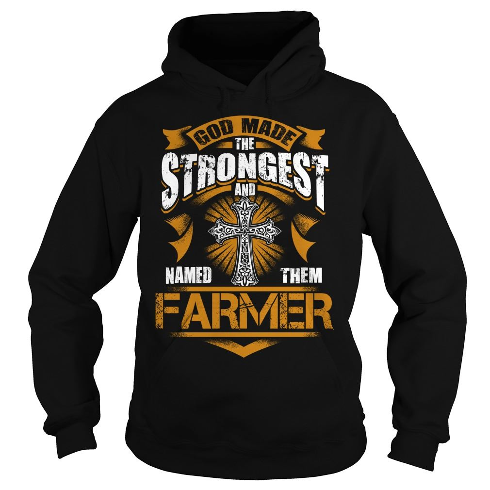 Farmer Shirt God Made The Strongest And Named Them Farmer Hodies Size Up To 5xl