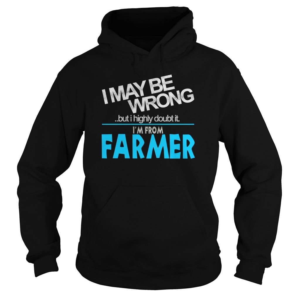 I May Be Wrong But I Highly Doubt It I Am Form Farmer Hodies Plus Size Up To 5xl