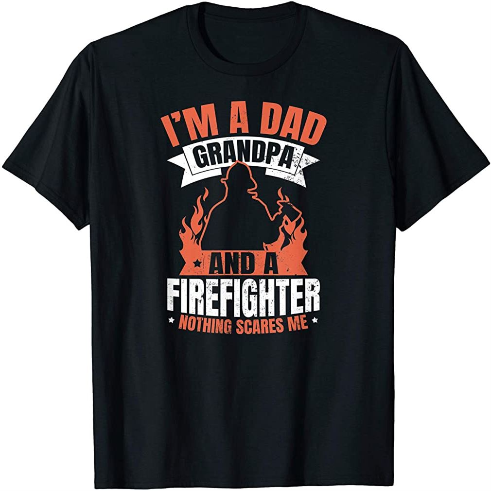 Firefighter Grandpa Design Dad Scares Me Gift Size Up To 5xl