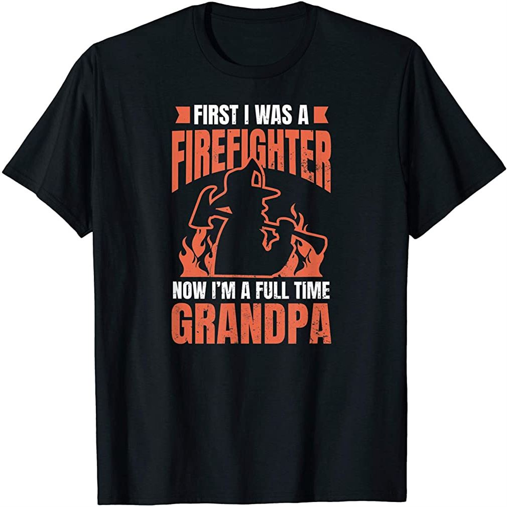 Firefighter Grandpa Design Fulltime Grandpa Gift Size Up To 5xl