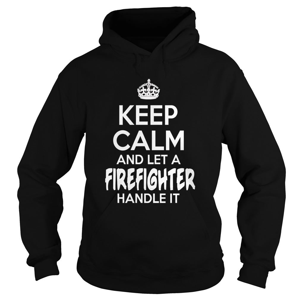 Firefighter Keep Calm And Let A Firefighter Handle It Hodies Plus Size Up To 5xl