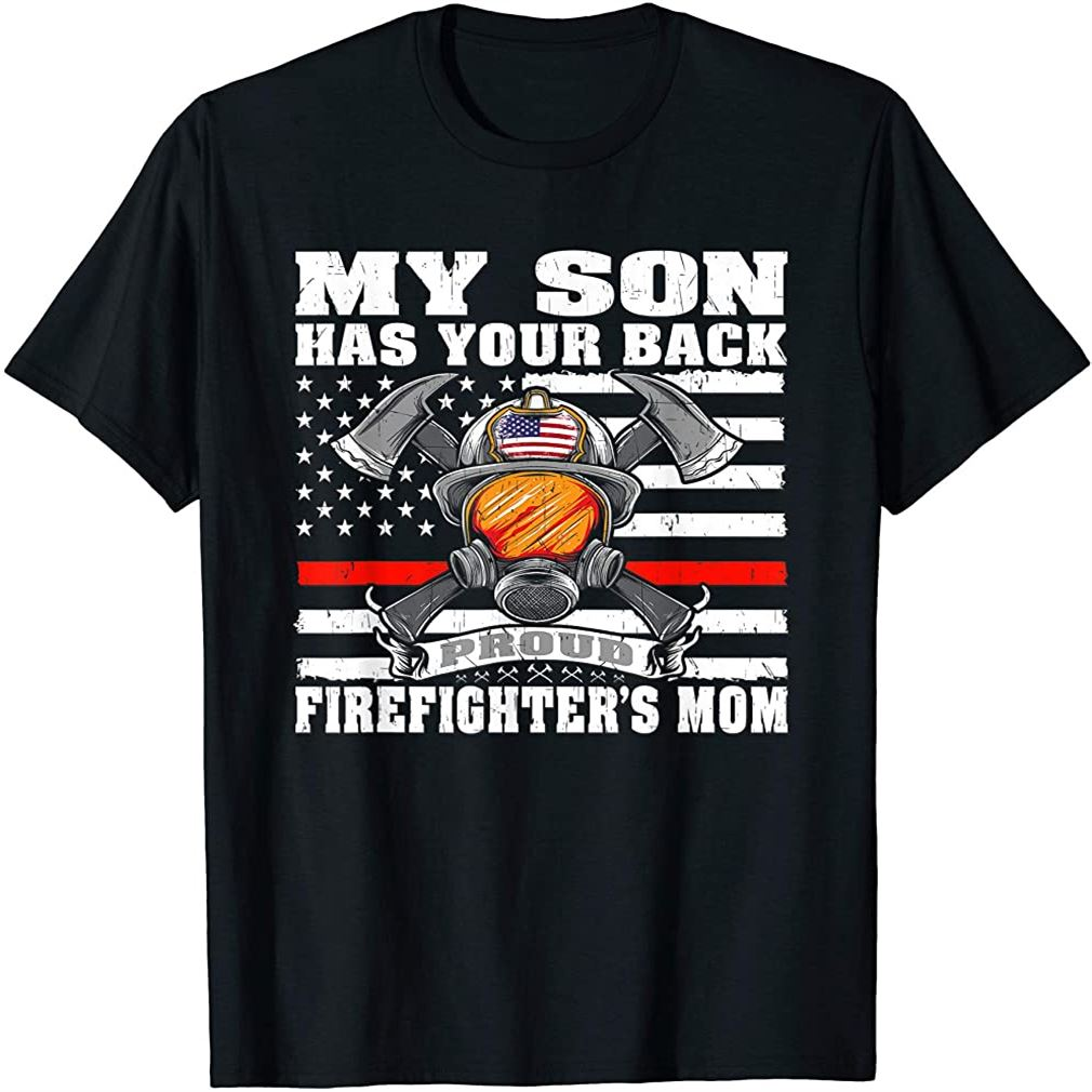 Mens My Son Has Your Back - Proud Firefighters Mom Mother Gift Size Up To 5xl