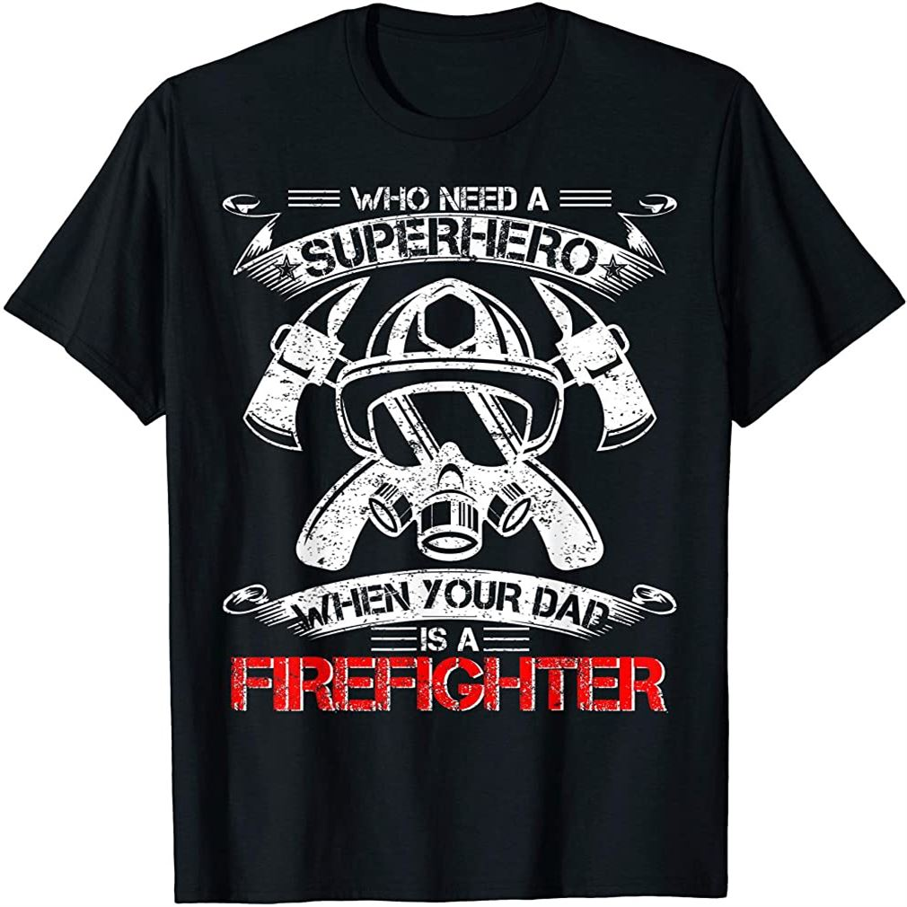 Mens Vintage Who Need A Superhero When Your Dad Is A Firefighter Size Up To 5xl