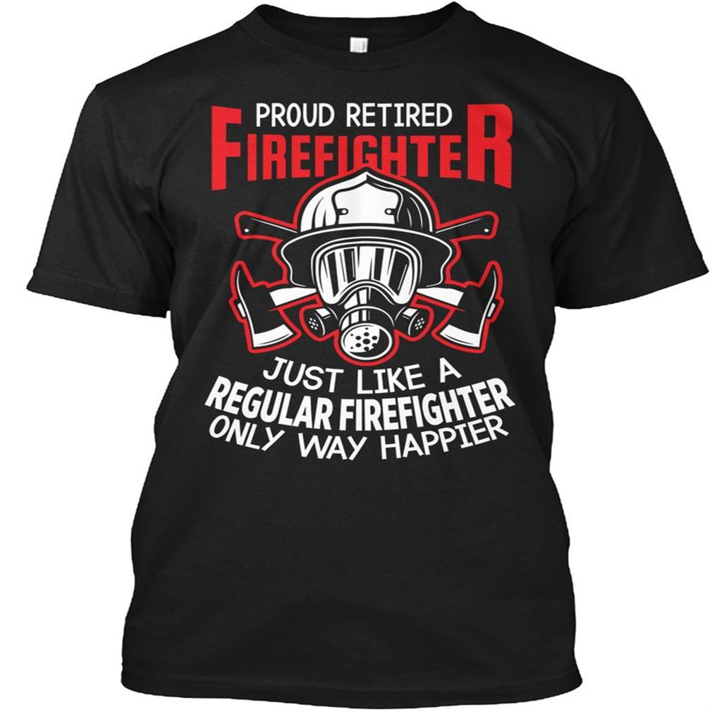 Proud Retired Firefighter Size Up To 5xl