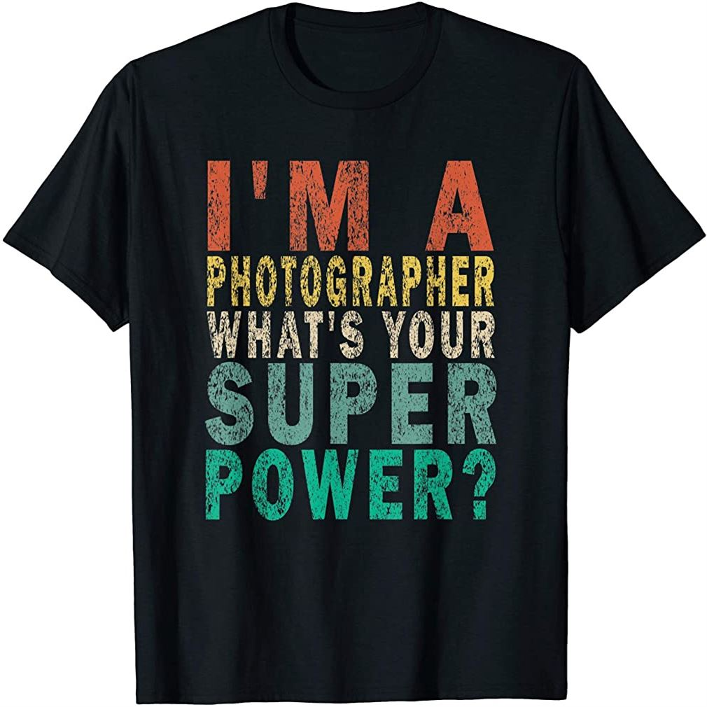 Im A Photographer Whats Your Super Power Funny Retro T-shirt Size Up To 5xl