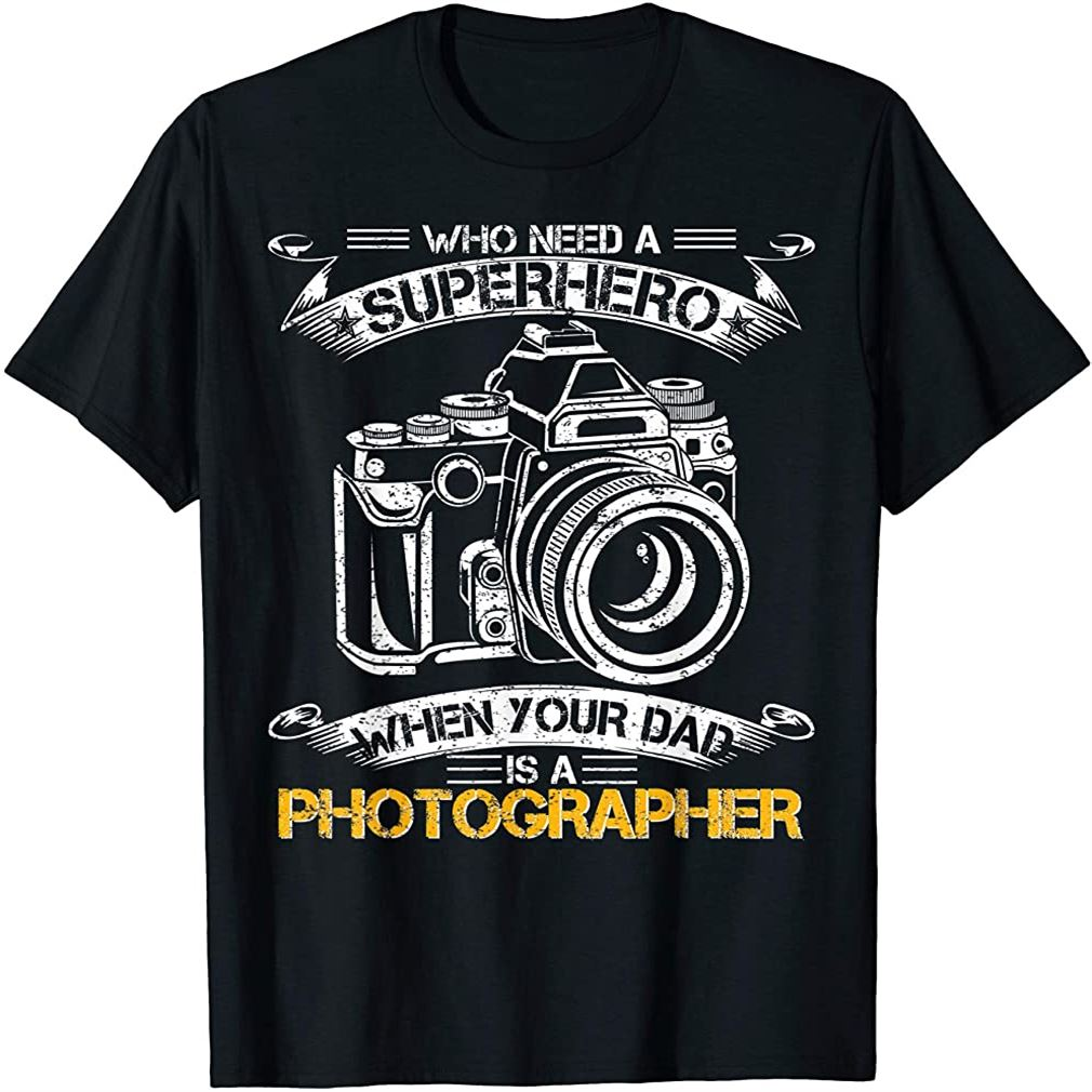 Mens Vintage Who Need A Superhero When Your Dad Is A Photographer T-shirt Size Up To 5xl