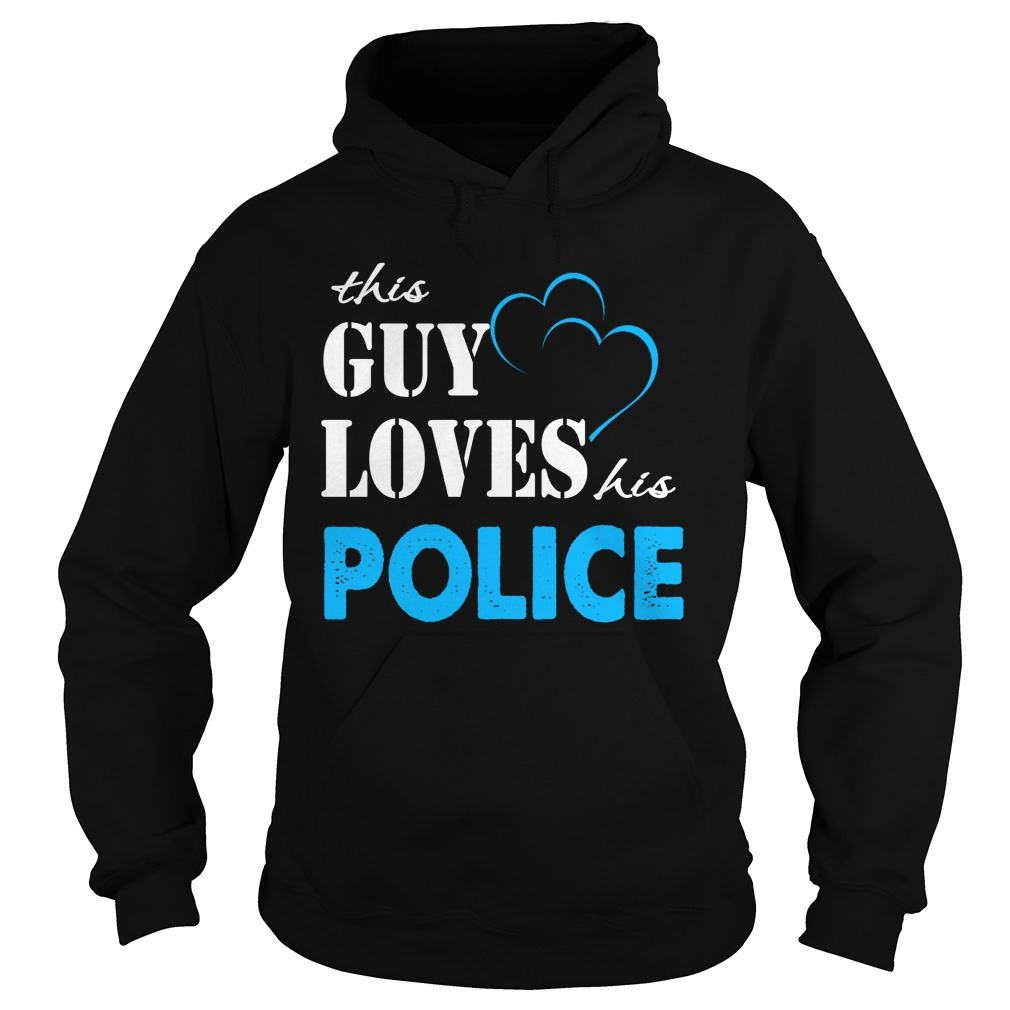 Police This Guy Love His Police - Hoodie Size Up To 5xl