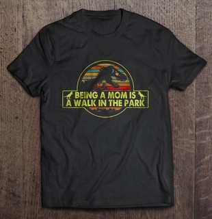 Being A Mom Is A Walk In The Park Vintage Version Full Size Up To 5xl Size Up To 5xl