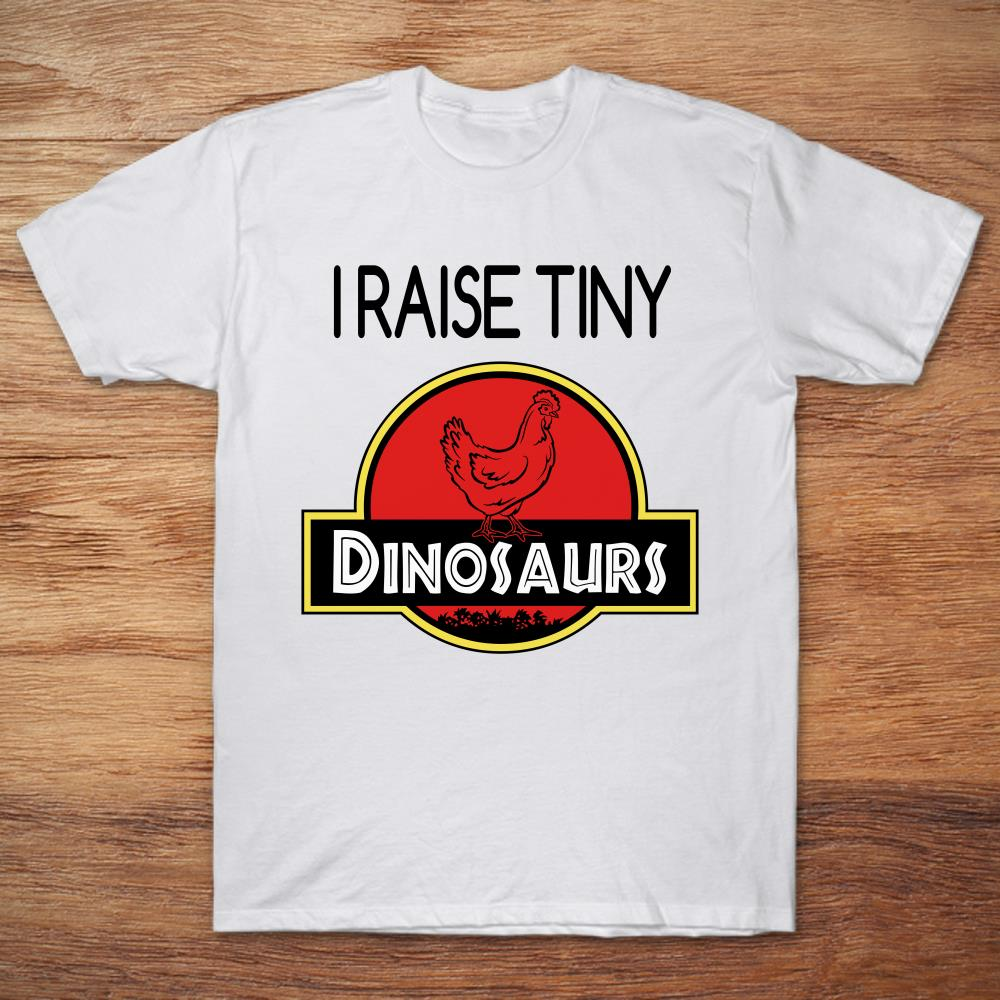 Chicken Jurassic Park I Raise Tiny Dinosaurs Size Up To 5xl