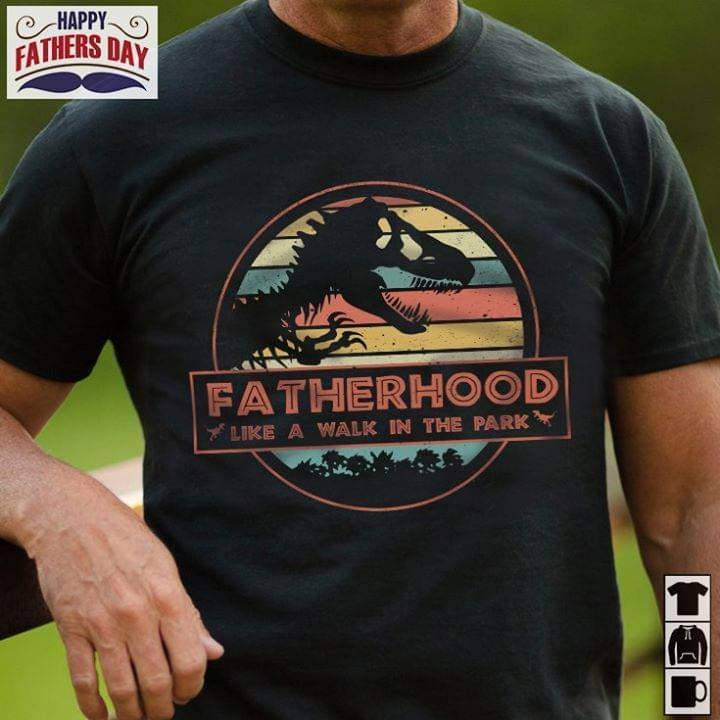 Dinosaur Jurassic Park Fatherhood Like A Walk In The Park Vintage Size Up To 5xl Size Up To 5xl