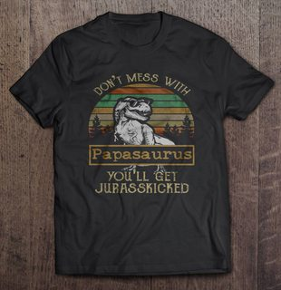 Do Not Mess With Papasaurus You Will Get Jurasskicked The Vintage Version2 Plus Size Up To 5xl Size Up To 5xl