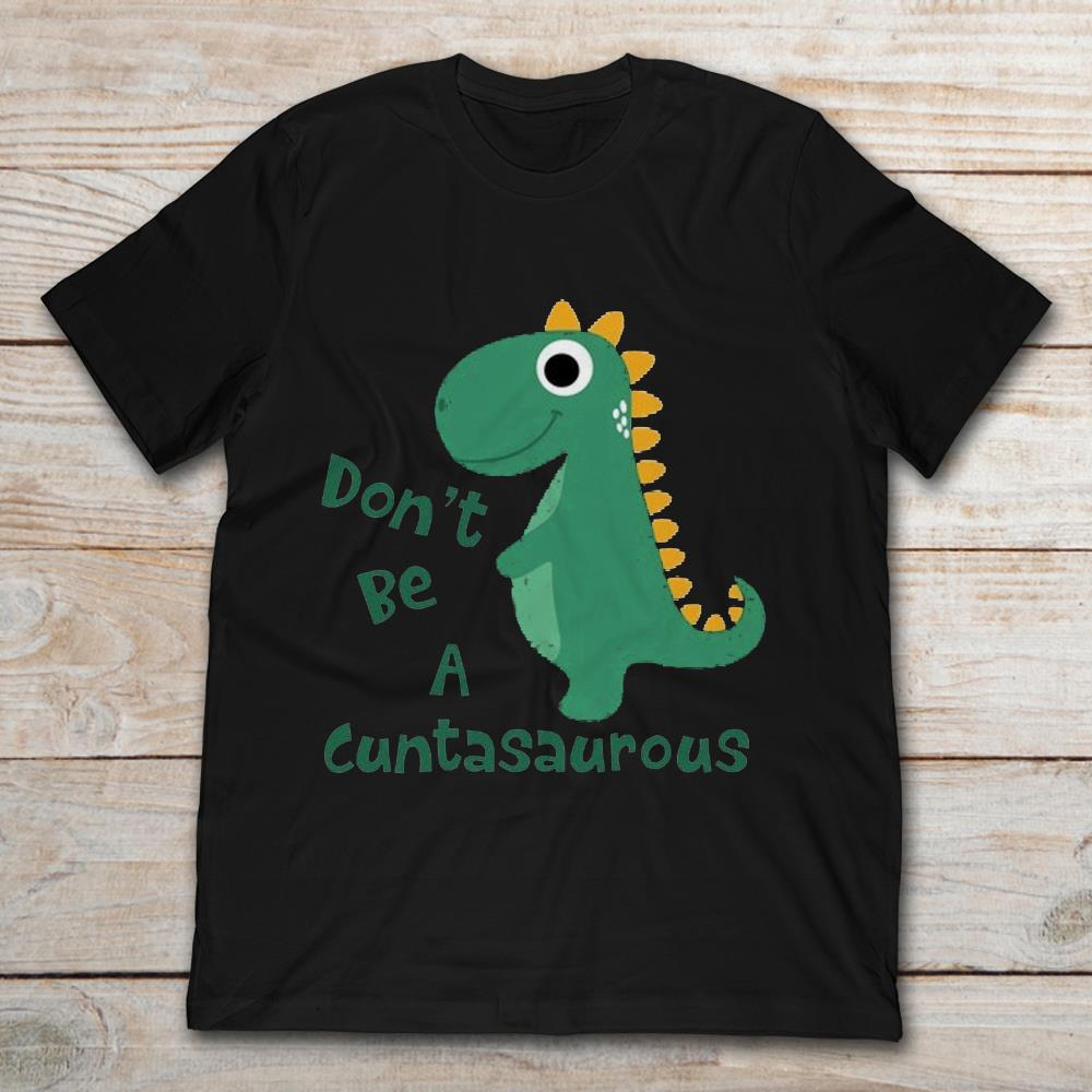 Dont Be Cuntasaurous Plus Size Up To 5xl Size Up To 5xl