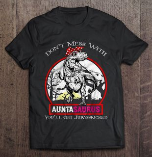 Dont Mess With Auntasaurus Youll Get Jurasskicked Version2 Plus Size Up To 5xl Plus Size Up To 5xl