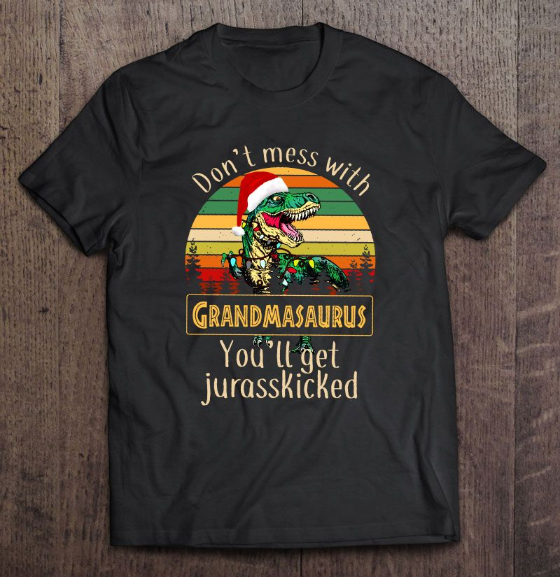 Dont Mess With Grandmasaurus Youll Get Jurasskicked Christmas Lights Vintage Version Full Size Up To 5xl Size Up To 5xl