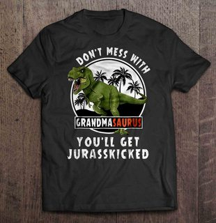 Dont Mess With Grandmasaurus Youll Get Jurasskicked Plus Size Up To 5xl
