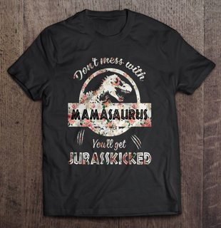 Dont Mess With Mamasaurus Youll Get Jurasskicked Floral Version Size Up To 5xl Plus Size Up To 5xl