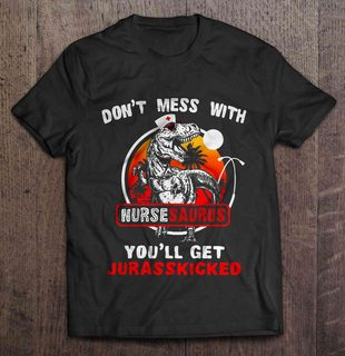 Dont Mess With Nursesaurus Youll Get Jurasskicked Vintage Beach Version Full Size Up To 5xl Size Up To 5xl